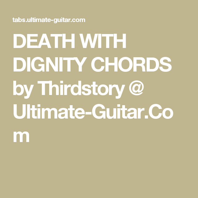 DEATH WITH DIGNITY CHORDS by Thirdstory @ Ultimate-Guitar.Com ...