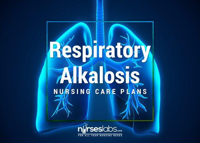 Respiratory Alkalosis Nursing Care Plan Respiratory alkalosis - care plan