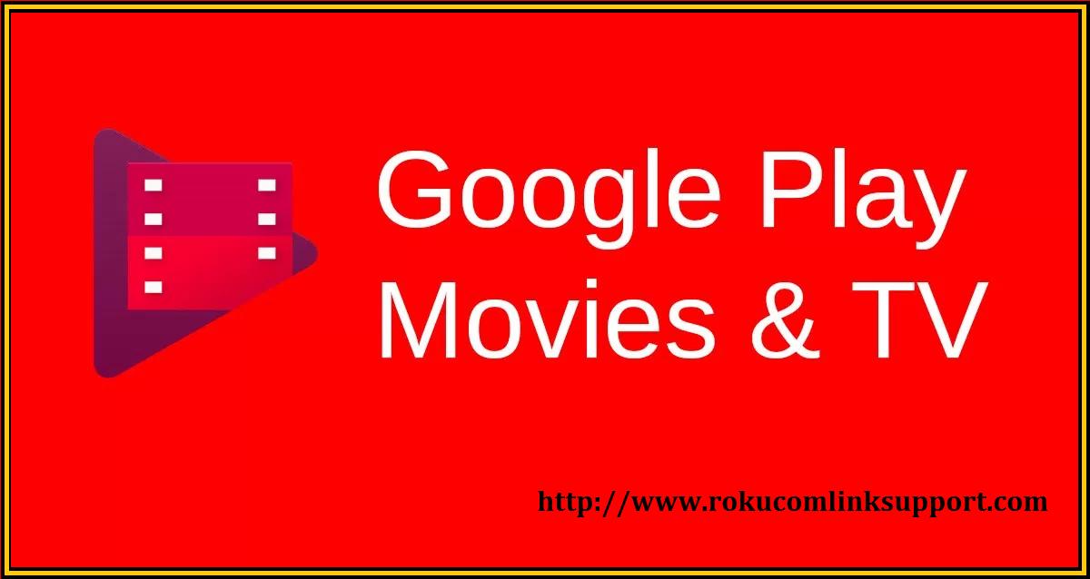 How to Setup Google Play Movies & TV on Roku Roku