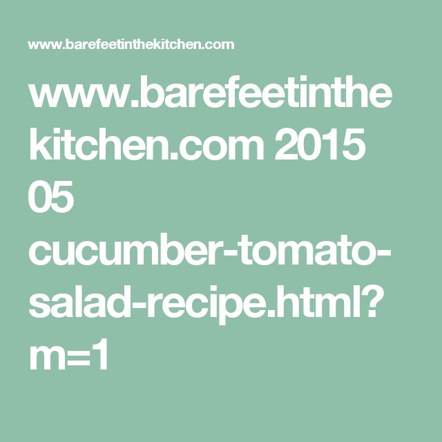 www.barefeetinthekitchen.com 2015 05 cucumber-tomato-salad-recipe.html?m=1
