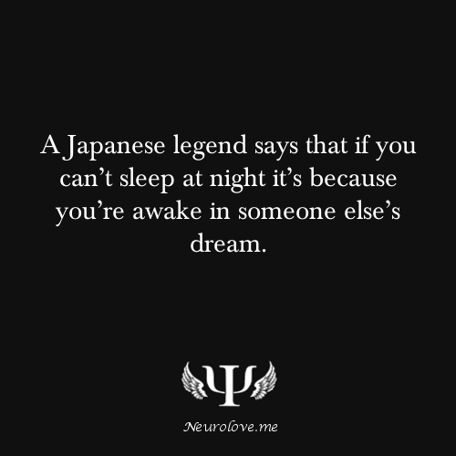 A Japanese legend says that if you can't sleep at night it's