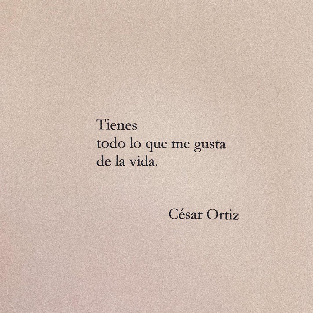 César Ortiz On Instagram Podría Decir Cientos De Cosas Que Me Gusta De Esta Vida Pero Me Quedo Con Tu So Frases Bonitas Frases De Palabras Realidades Frases