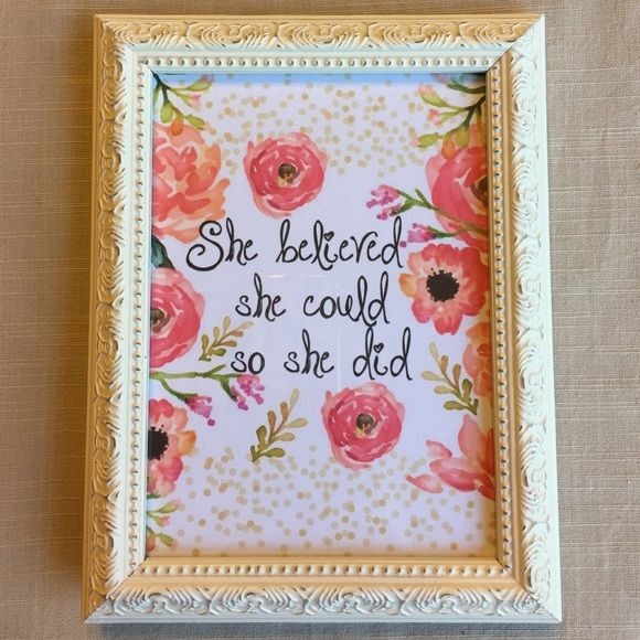 She Believed She Could Frame Adorable cream colored framed quote! Brand new, comes with frame and screen print quote.  Perfect to add to a collage of pictures on the wall or free standing alone on the night stand!  5x7 Other