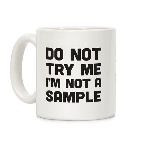 Do Not Try Me I'm Not A Sample Coffee Mugs   LookHUMAN