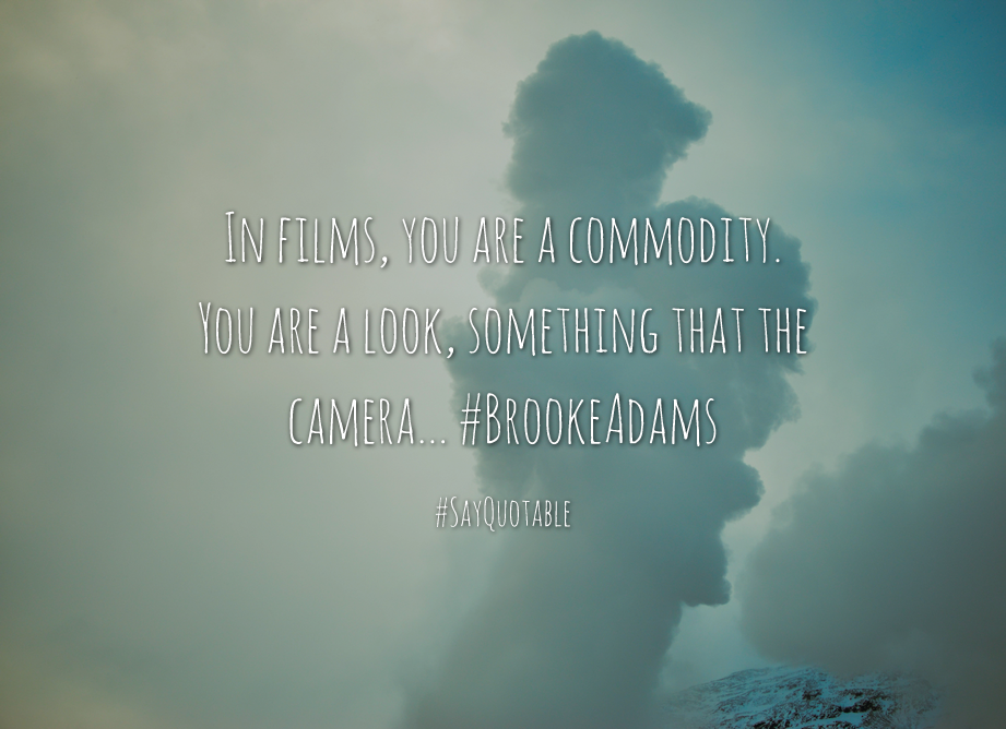 Quotes about In films, you are a commodity. You are a look, something that the camera... #BrookeAdams   with images background, share as cover photos, profile pictures on WhatsApp, Facebook and Instagram or HD wallpaper - Best quotes