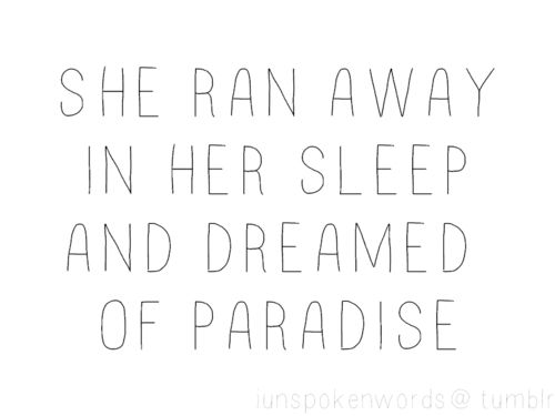 She ran away in her sleep and dream about paradise
