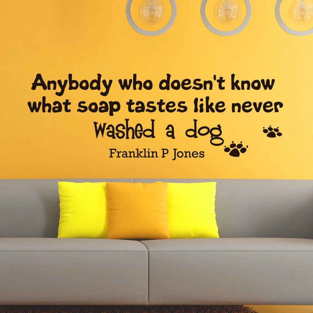 Wall Decals Quotes About Dogs Anybody who doesn\'t know what soap ...