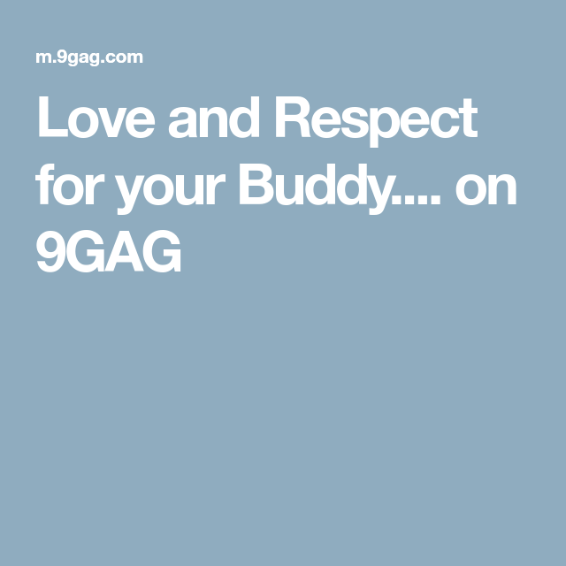 Love and Respect for your Buddy.... on 9GAG