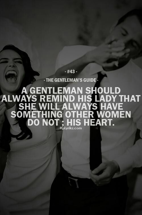 A gentleman should always remind his lady that she will