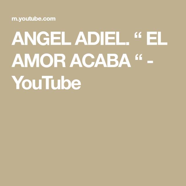 Angel Adiel El Amor Acaba Youtube Music Songs Songs Youtube
