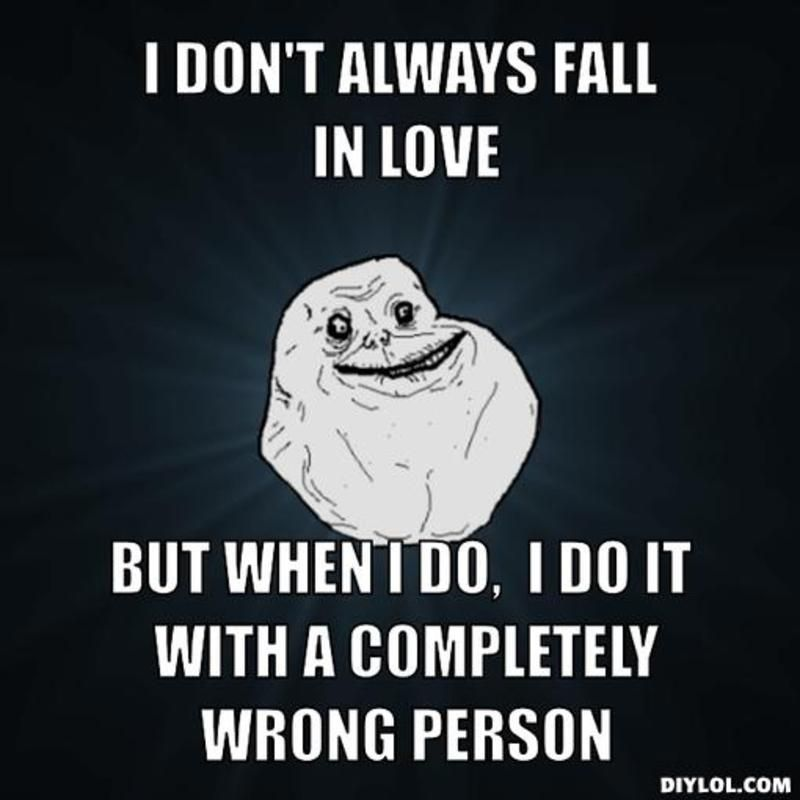 I Don T Always But When I Fall In Love With The Do Its Forever Alone Meme Generator I Don T Always Fall In Love Forever Alone Meme Wrong Person Funny Quotes