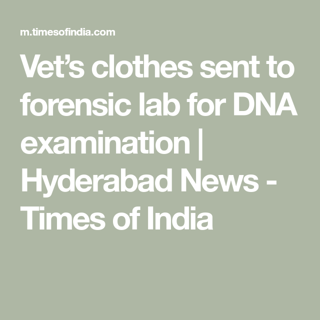 Vet S Clothes Sent To Forensic Lab For Dna Examination Hyderabad News Times Of India Forensics New Times Dna