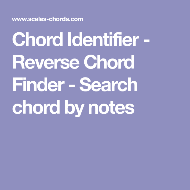 Chord Identifier - Reverse Chord Finder - Search chord by notes ...