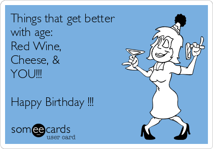 Things That Get Better With Age Red Wine Cheese You Happy Birthday Happy Belated Birthday Quotes Birthday Quotes Funny Happy Birthday Quotes Funny
