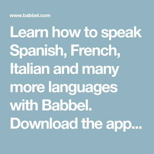 Learn how to speak Spanish, French, Italian and many more
