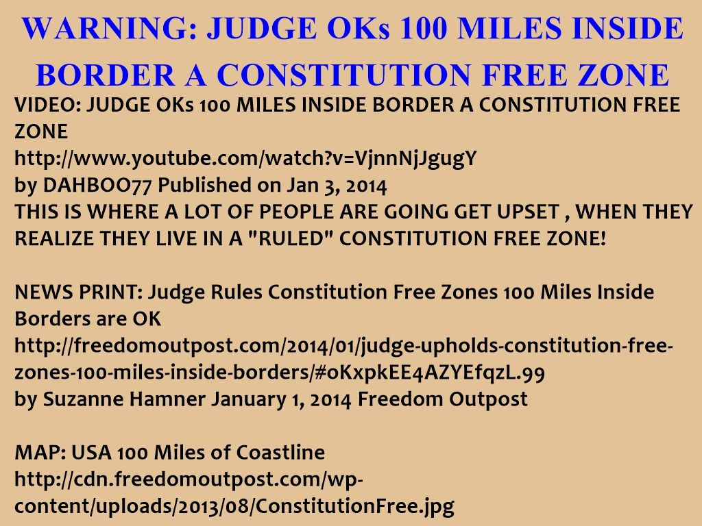 WARNING JUDGE OKs 100 MILES INSIDE BORDER A CONSTITUTION FREE - Map 100 Miles Us Border