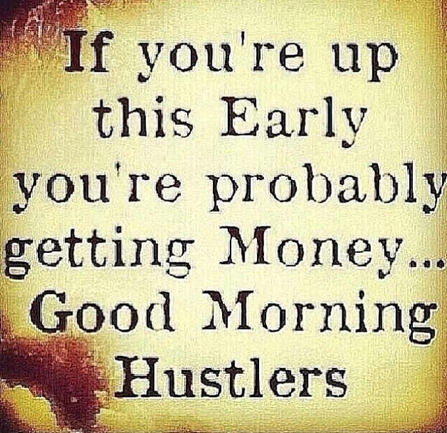 Good morning hustlers. | SparkleBaby | Quotes, Boss bitch quotes