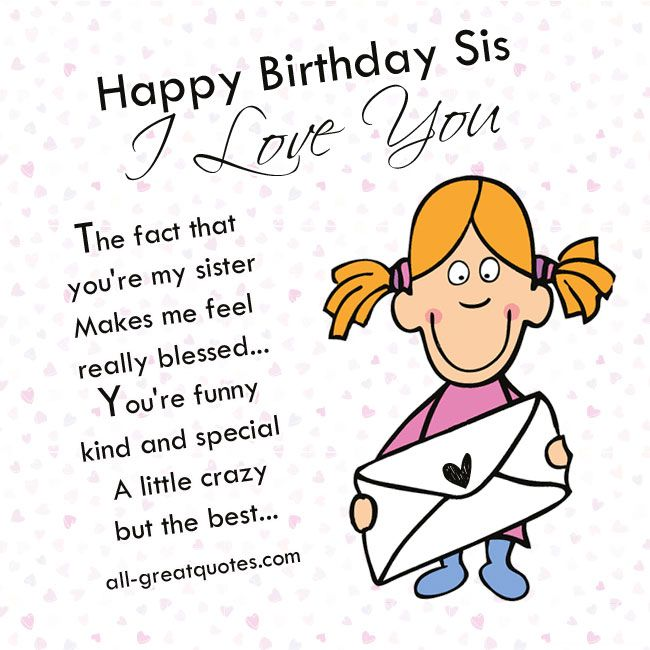 Happy Birthday Sis I Love You The fact that youre my sister – Happy Birthday Card for My Sister