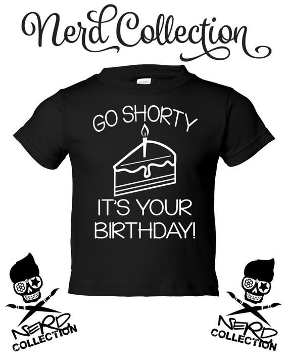 de60cfc51 Go Shorty It's Your Birthday Party Shirt Outfit Hipster Kid Rap Music Funny  Clothing Toddler T-Shirt