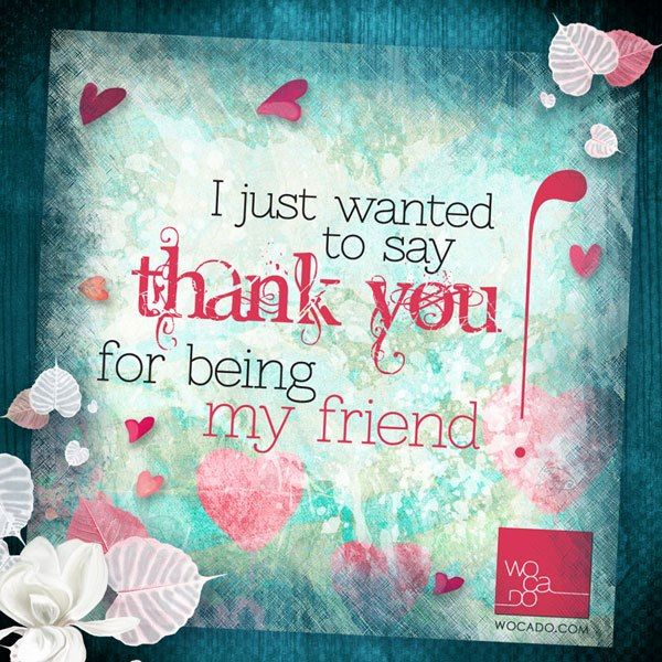 I Just Wanted To Say Thank You For Being My Friend Do Remember To