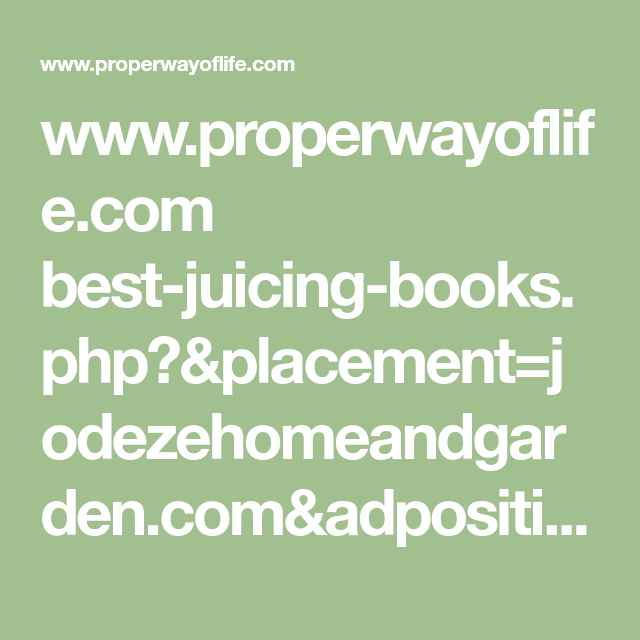 www.properwayoflife.com best-juicing-books.php?&placement=jodezehomeandgarden.com&adposition=none&category=&device=m&devicemodel=android%2Bgeneric&creative=228140687736&adid={adid}&target=&keyword=cholesterol%20diet&matchtype=&gclid=EAIaIQobChMIs8ex1rHB1wIVBRA_Ch3aoAcDEAEYAiAAEgIn9fD_BwE