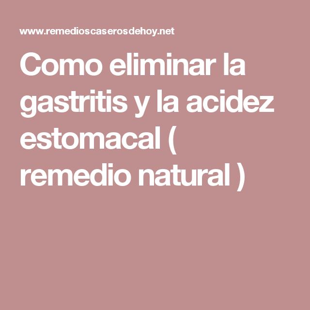 Elimina La Gastritis Y La Acidez Estomacal En Un Abrir Y Cerrar De Ojos Con Este Poderoso Remedio Natural Acidez Estomacal Gastritis Remedios Remedios Para La Gastritis