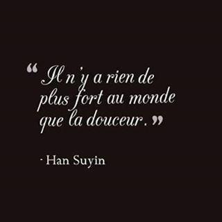 Il N Y A Rien De Plus Fort Au Monde Que La Douceur Hansuyin