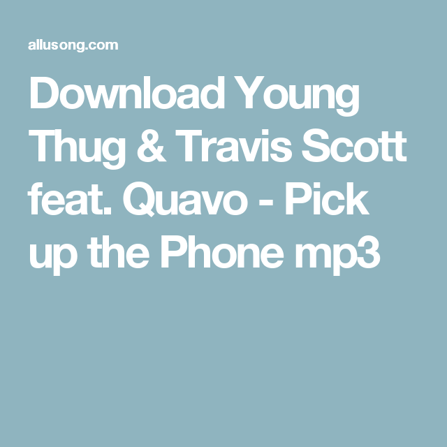 Download Young Thug & Travis Scott feat. Quavo - Pick up the Phone mp3