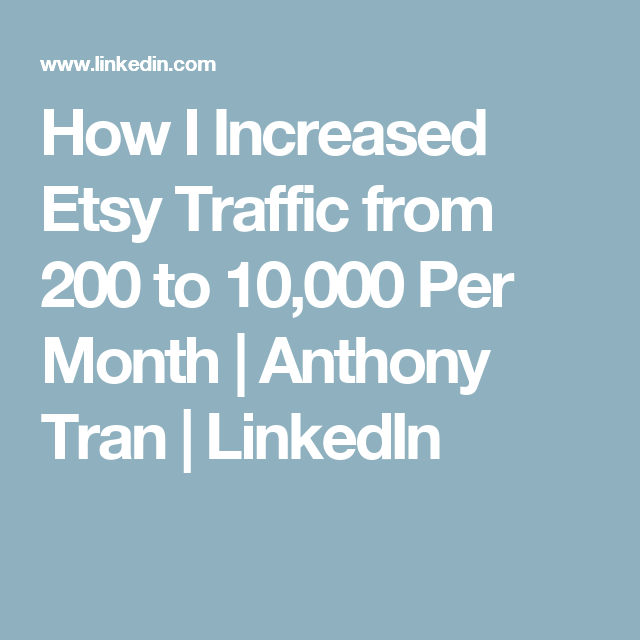 How I Increased Etsy Traffic from 200 to 10,000 Per Month   Anthony Tran   LinkedIn
