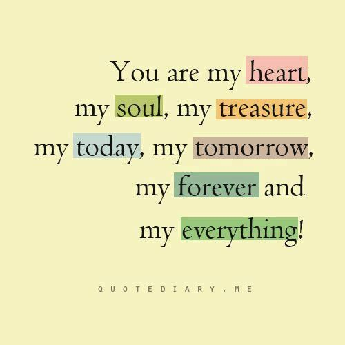You Are My Heart My Soul My Treasure My Today My Tomorrow My