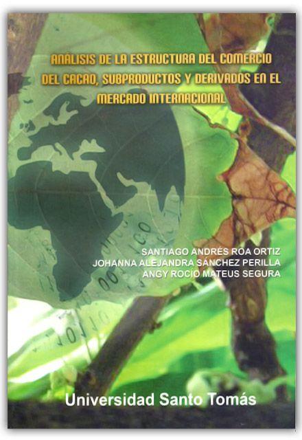 Análisis de la estructura del comercio del cacao, subproductos y derivados en el mercado internacional– Universidad Santo Tomás    http://www.librosyeditores.com/tiendalemoine/ciencias-economicas-y-administrativas/474-analisis-de-la-estructura-del-comercio-del-cacao-subproductos-y-derivados-en-el-mercado-internacional.html    Editores y distribuidores