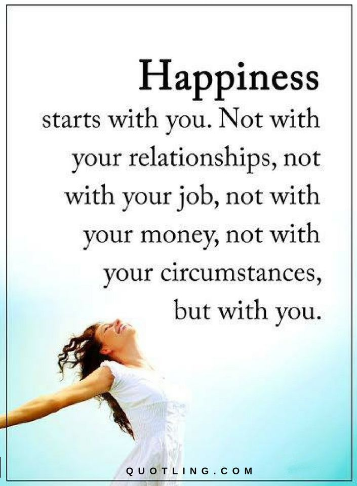 Happiness Quotes Happiness starts with you. Not with your ...