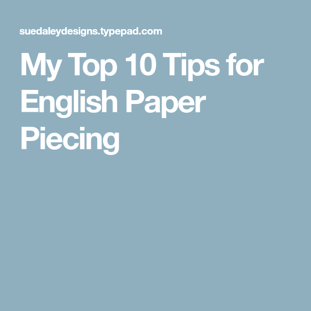 My Top 10 Tips For English Paper Piecing