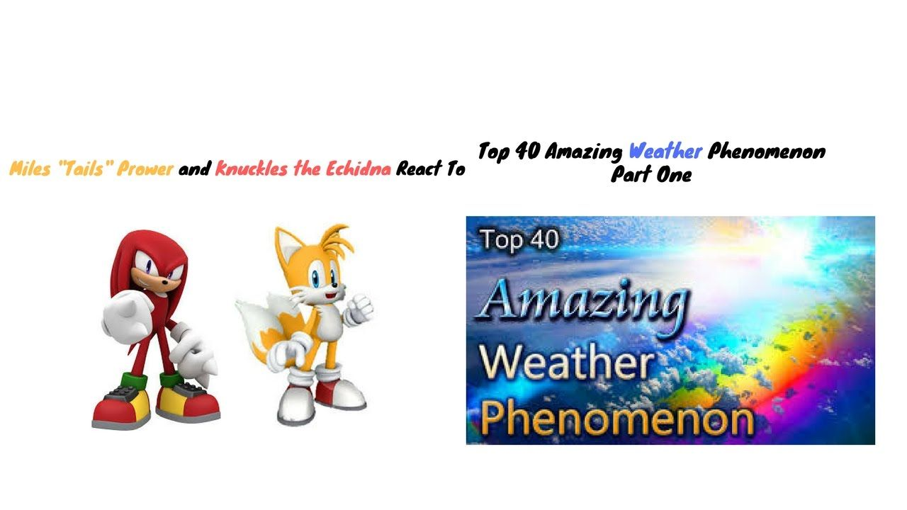 nice Weather Videos - Tails and Knuckles React To Top 40 Amazing Weather Phenomenon Part One #Weather and  #News