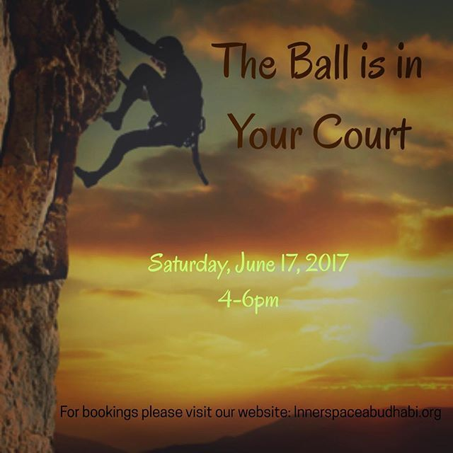 """Don't Miss - The Ball is in Your Court Workshop _________________________________  Saturday 17 June 2017. 4-6pm _________________________________ Hosted by: Inner Space AbuDhabi _________________________________ For booking please visit our website: http://innerspaceabudhabi.org  #innaerspace #abudhabi #Dubai #AD #dxb #peace #meditation #yoga #silence #success #ابوظبي #الامارات #الشارقة #دبي #UAE #wisdom #beauty #girlpower #فعاليات_الامارات_ابوظبي #فعاليات_الامارات #mindfulness #myabudhabi…"