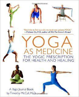 Yoga as Medicine: The Yogic Prescription for Health and Healing Yoga Journal