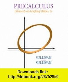 Precalculus enhanced with graphing utilities 5th edition precalculus enhanced with graphing utilities 5th edition 9780136015789 michael sullivan isbn fandeluxe Choice Image