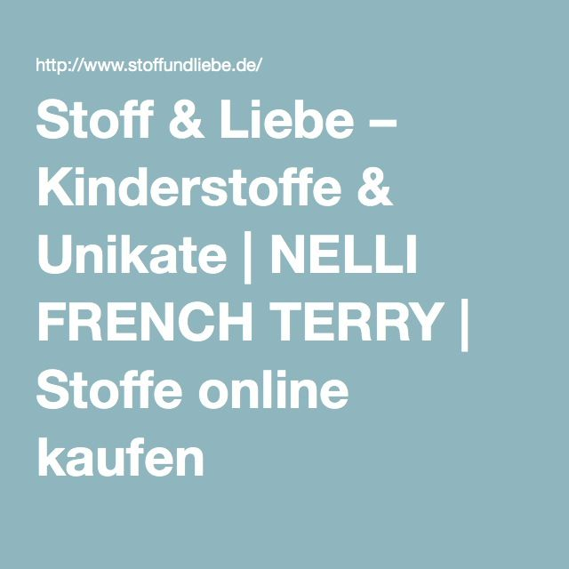 450fcaf34c Stoff & Liebe – Kinderstoffe & Unikate | NELLI FRENCH TERRY | Stoffe online  kaufen