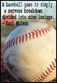 A Baseball Game Is Simply A Nervous Breakdown Divided Into Nine Things, Earl Wilson:  Quotes Valley
