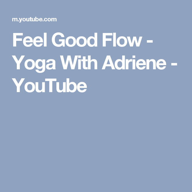 Feel Good Flow - Yoga With Adriene - YouTube