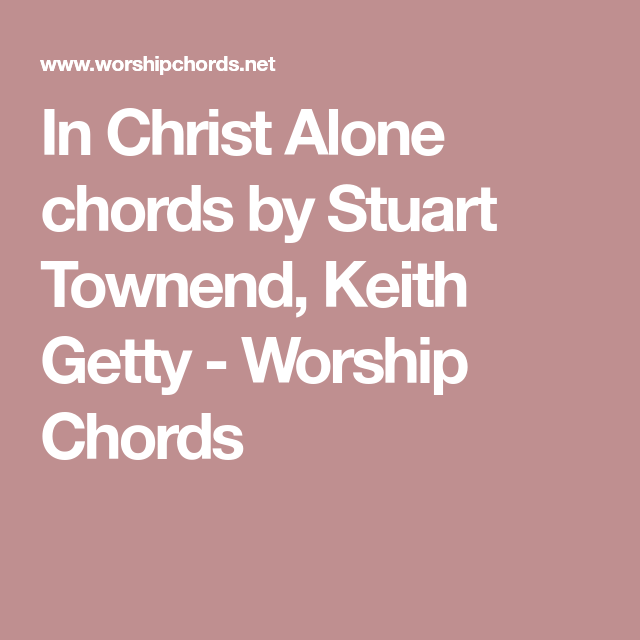 In Christ Alone chords by Stuart Townend, Keith Getty - Worship ...
