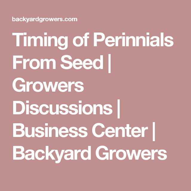 Timing of Perinnials From Seed | Growers Discussions | Business Center | Backyard Growers