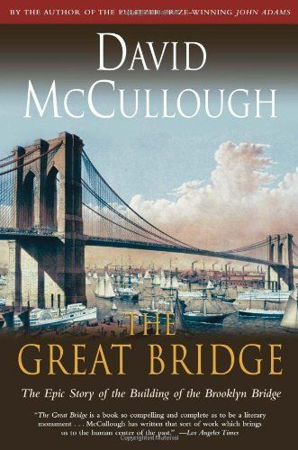 The Great Bridge: The Epic Story of the Building of the Brooklyn Bridge by David McCullough, http://www.amazon.com/dp/067145711X/ref=cm_sw_r_pi_dp_HfdTub12125SK