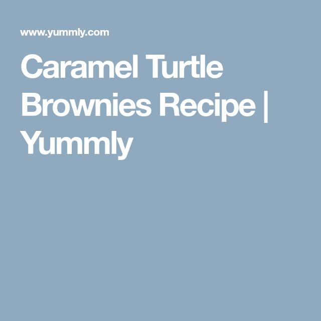 Caramel Turtle Brownies Recipe | Yummly
