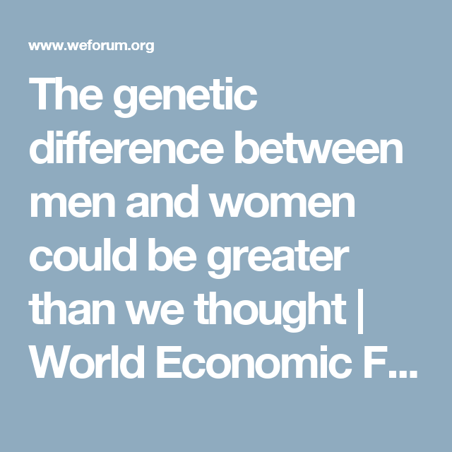 The Genetic Makeup Of An Organism Fascinating The Genetic Difference Between Men And Women Could Be Greater Than Review