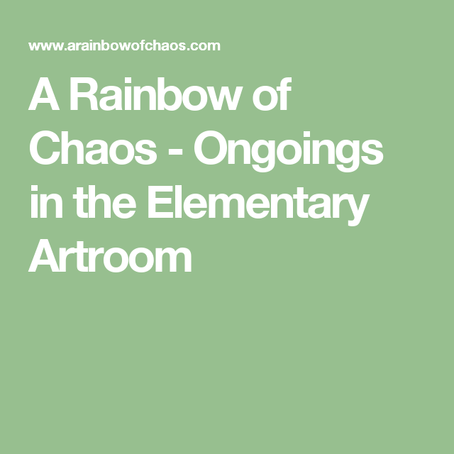 A Rainbow of Chaos - Ongoings in the Elementary Artroom
