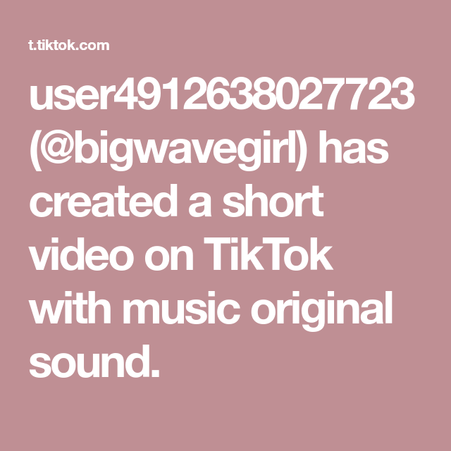 User4912638027723 Bigwavegirl Has Created A Short Video On Tiktok With Music Original Sound Di 2021