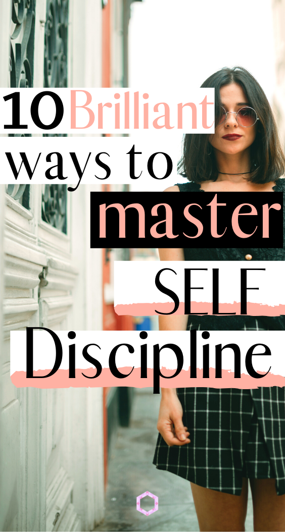 10 BRILLIANT WAYS TO MASTER SELF DISCIPLINE