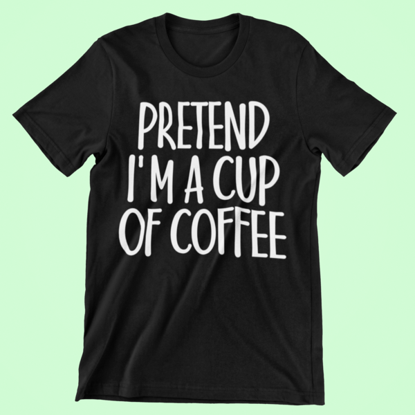 Pretend I'm Cup of Coffee T-Shirt One Minute Costume Gift #mamp;mcostumediy