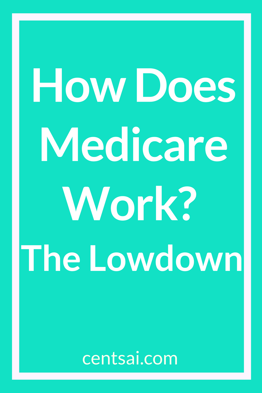 How Does Medicare Work? The Lowdown | CentSai | Medicare ...